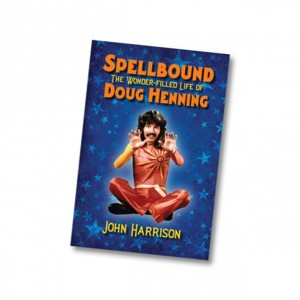 Spellbound: The Wonder-filled Life of Magician Doug Henning - Biography Book
